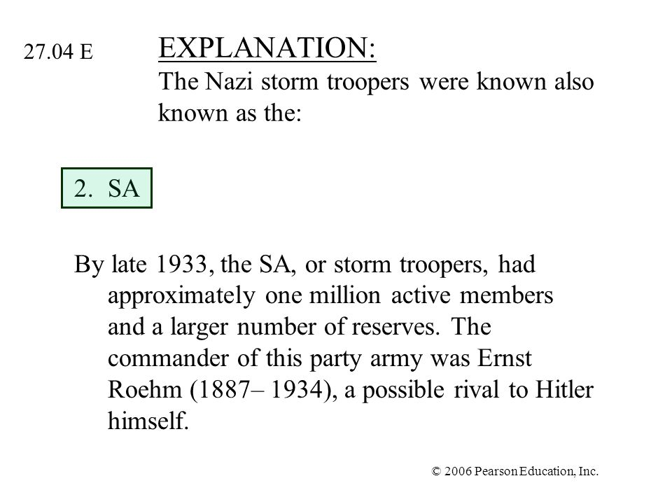 EXPLANATION: The Nazi storm troopers were known also known as the: