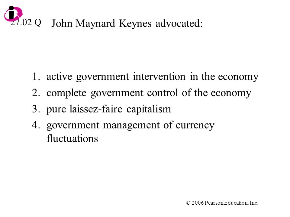 John Maynard Keynes advocated: