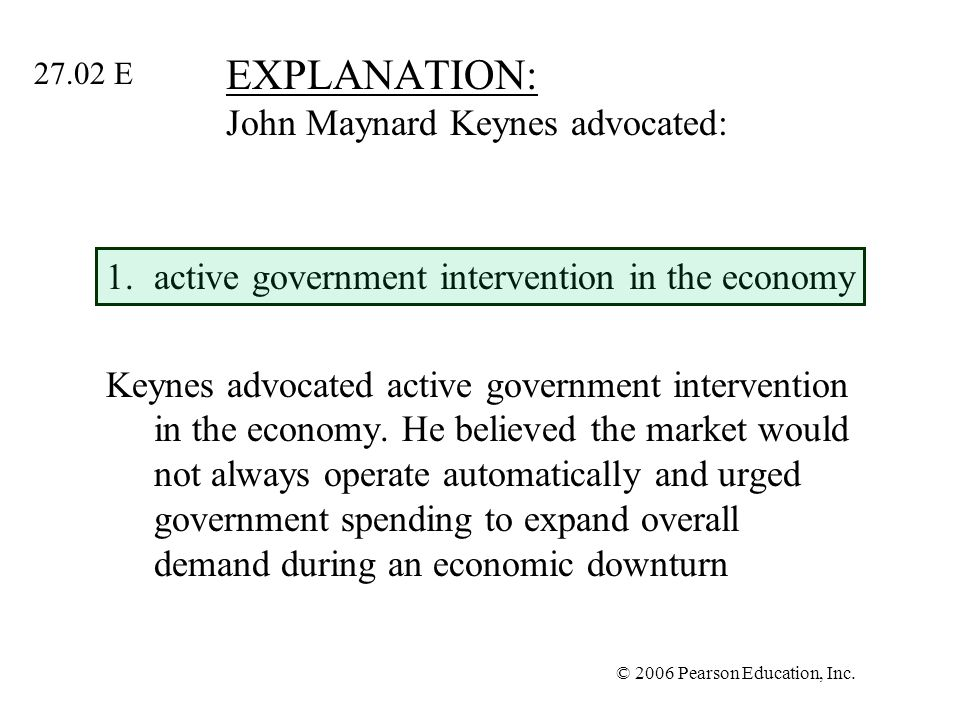 EXPLANATION: John Maynard Keynes advocated: