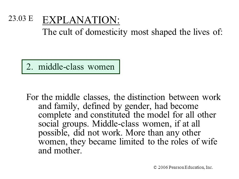 EXPLANATION: The cult of domesticity most shaped the lives of: