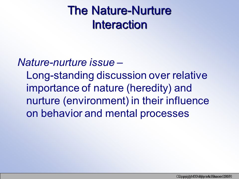 influence of nature and nurture developmental The balance of nature and nurture in influencing how a child grows up varies depending on where they live compared with the influence of dna.