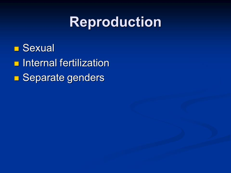 Reproduction Sexual Internal fertilization Separate genders