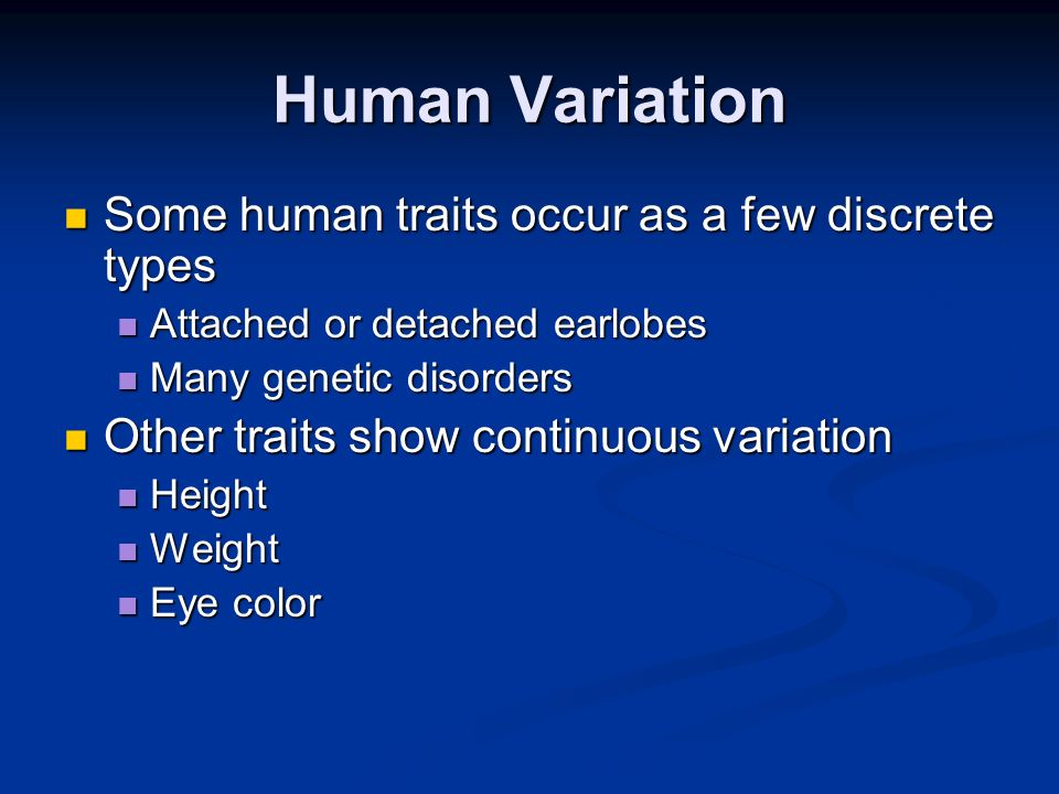 Human Variation Some human traits occur as a few discrete types
