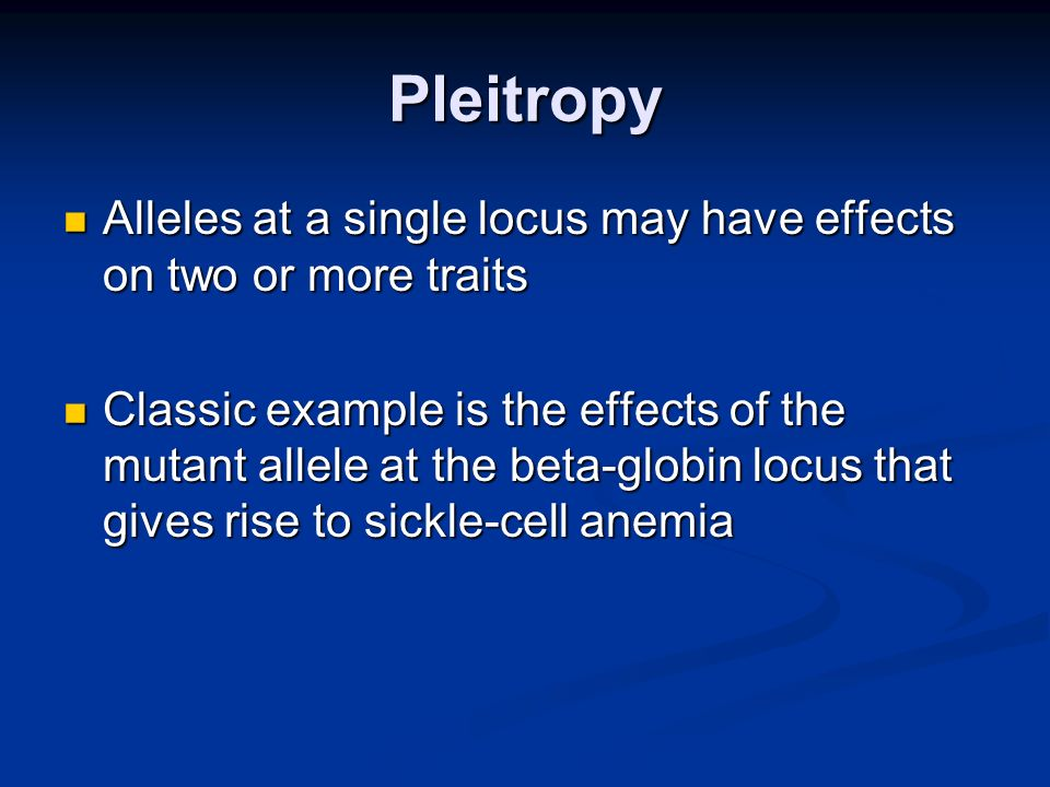 Pleitropy Alleles at a single locus may have effects on two or more traits.