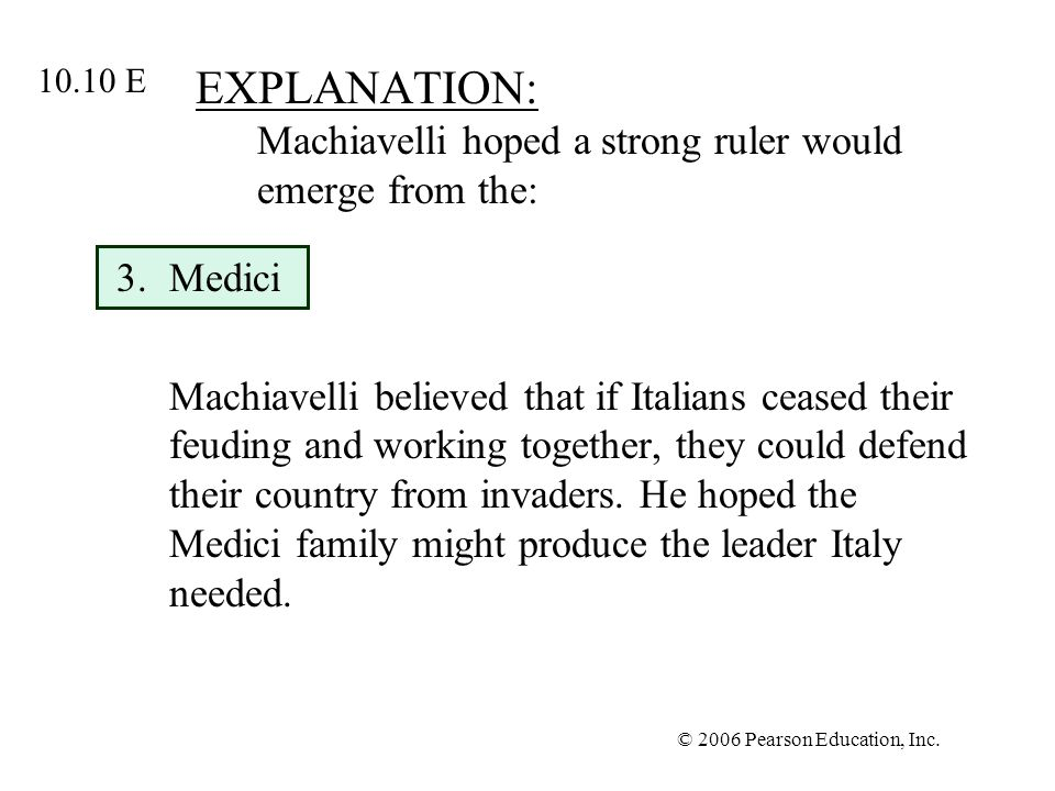 EXPLANATION: Machiavelli hoped a strong ruler would emerge from the: