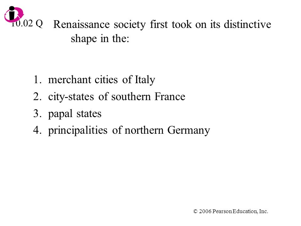 Renaissance society first took on its distinctive shape in the: