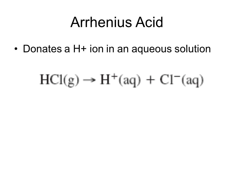 Arrhenius Acid Donates a H+ ion in an aqueous solution