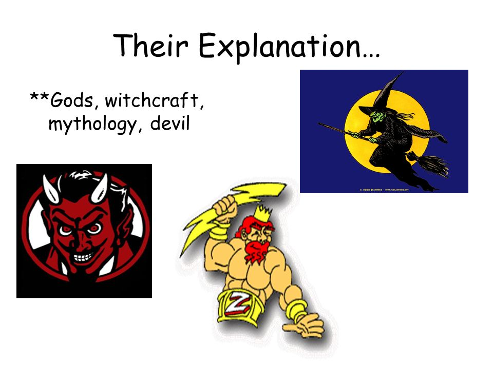 Their Explanation… **Gods, witchcraft, mythology, devil