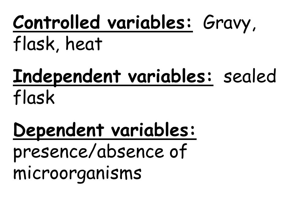 Controlled variables: Gravy, flask, heat