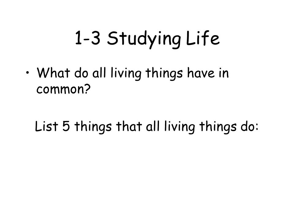 List 5 things that all living things do: