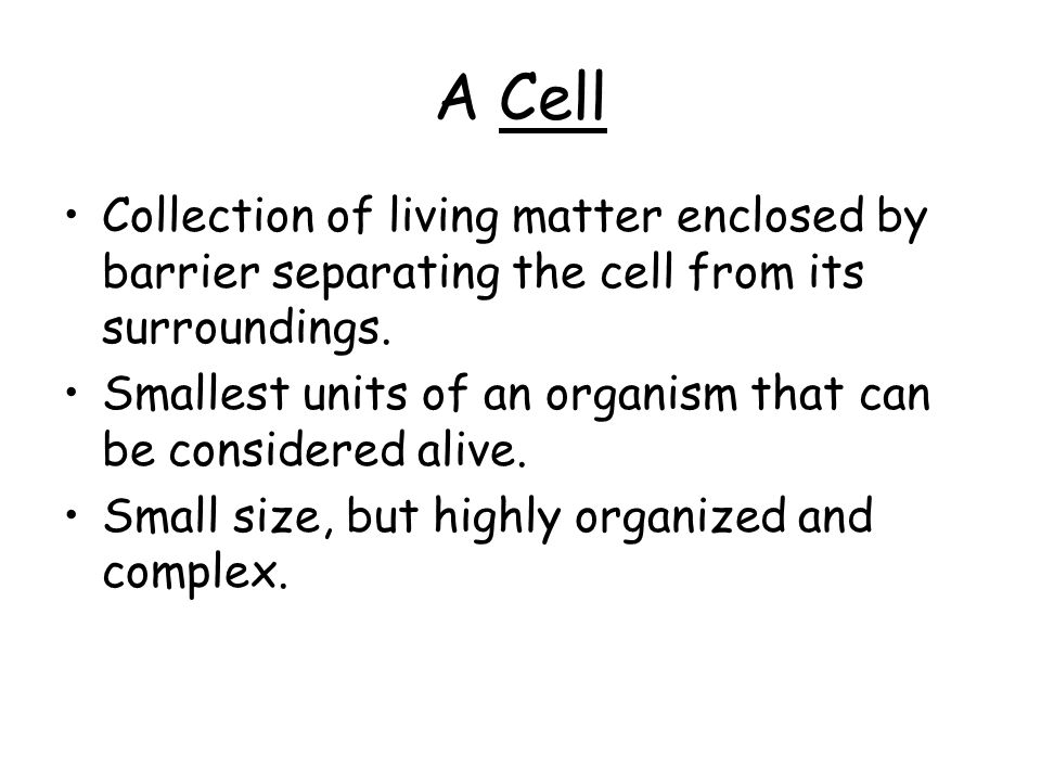 A Cell Collection of living matter enclosed by barrier separating the cell from its surroundings.