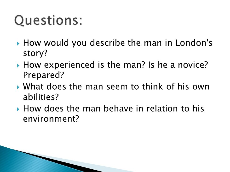 Questions: How would you describe the man in London s story