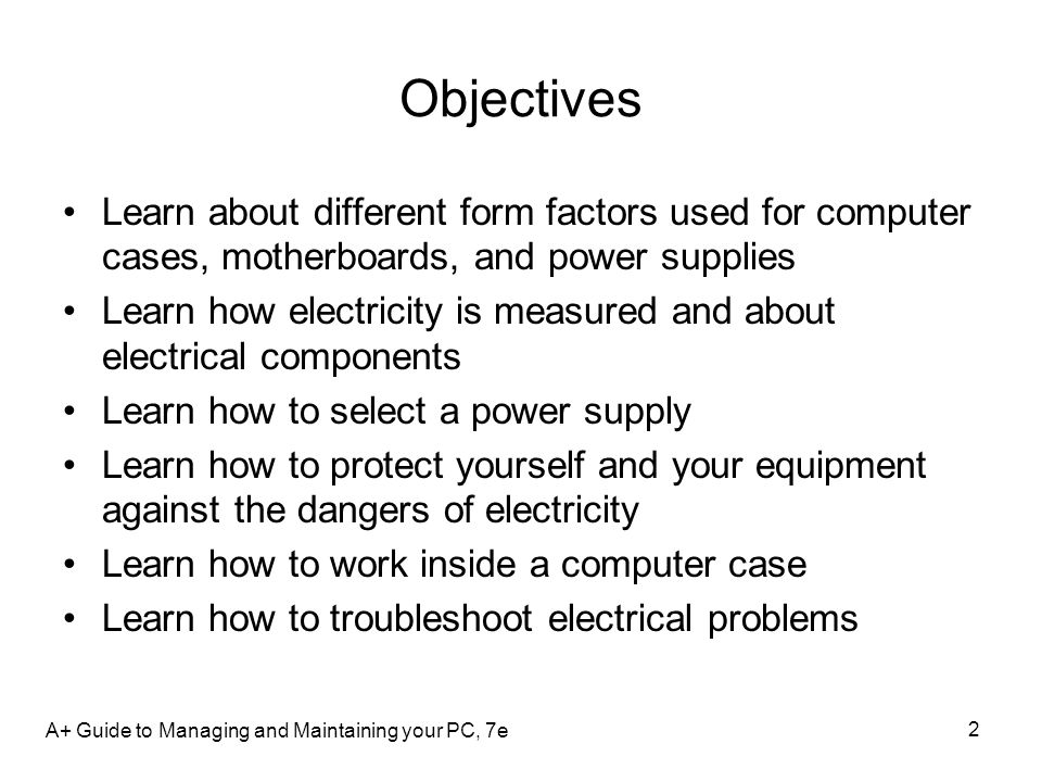 Objectives Learn about different form factors used for computer cases, motherboards, and power supplies.