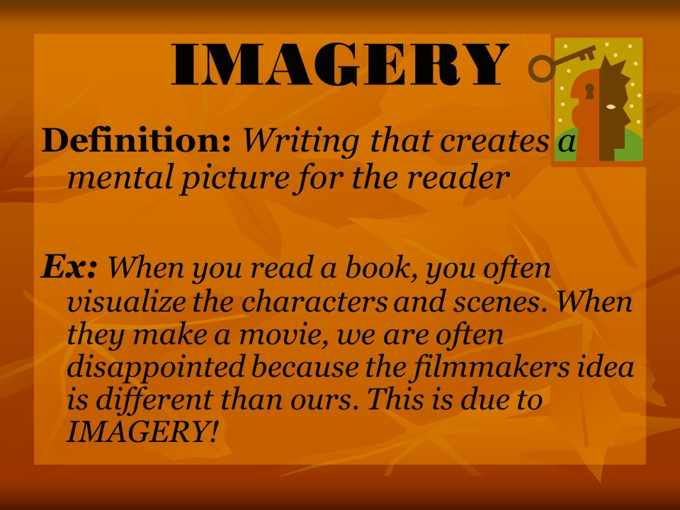 IMAGERY Definition: Writing that creates a mental picture for the reader.