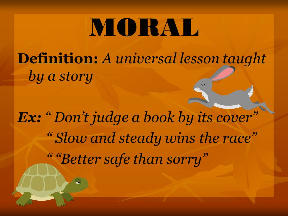 MORAL Definition: A universal lesson taught by a story