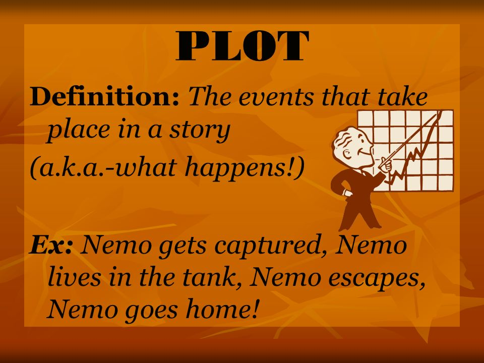 PLOT Definition: The events that take place in a story