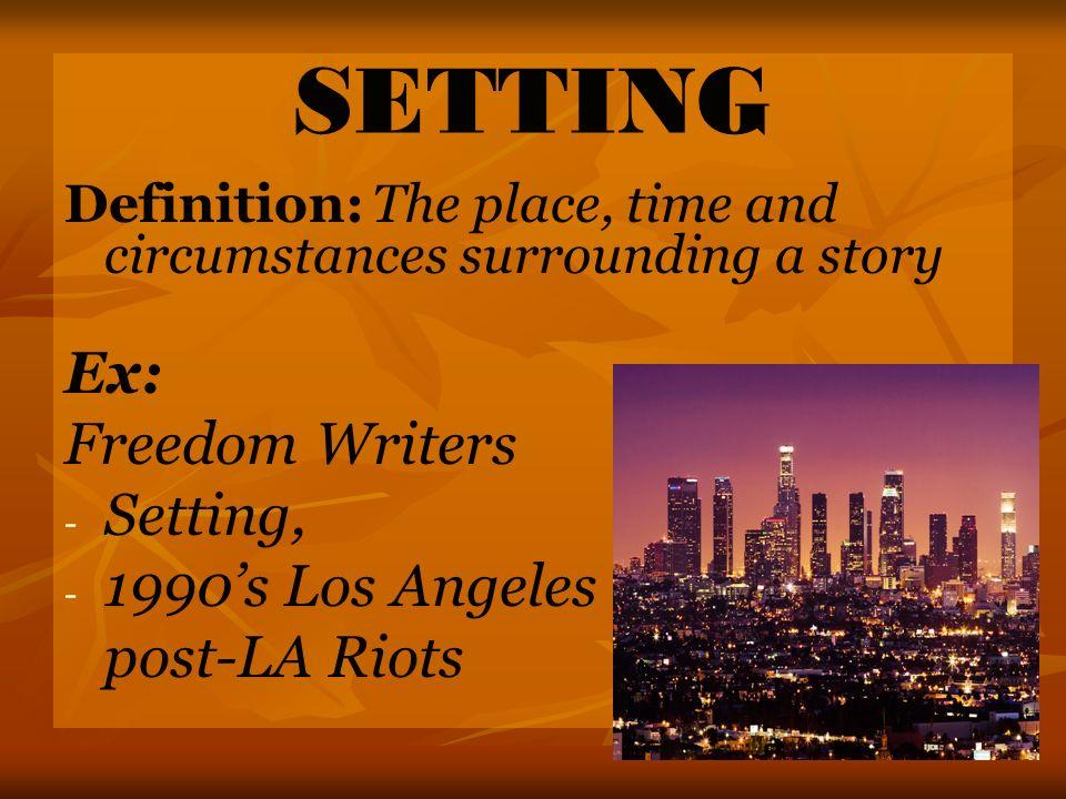 SETTING Ex: Freedom Writers Setting, 1990's Los Angeles post-LA Riots