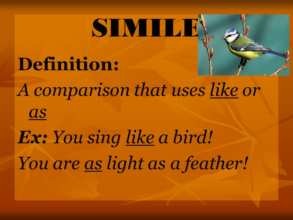 SIMILE Definition: A comparison that uses like or as
