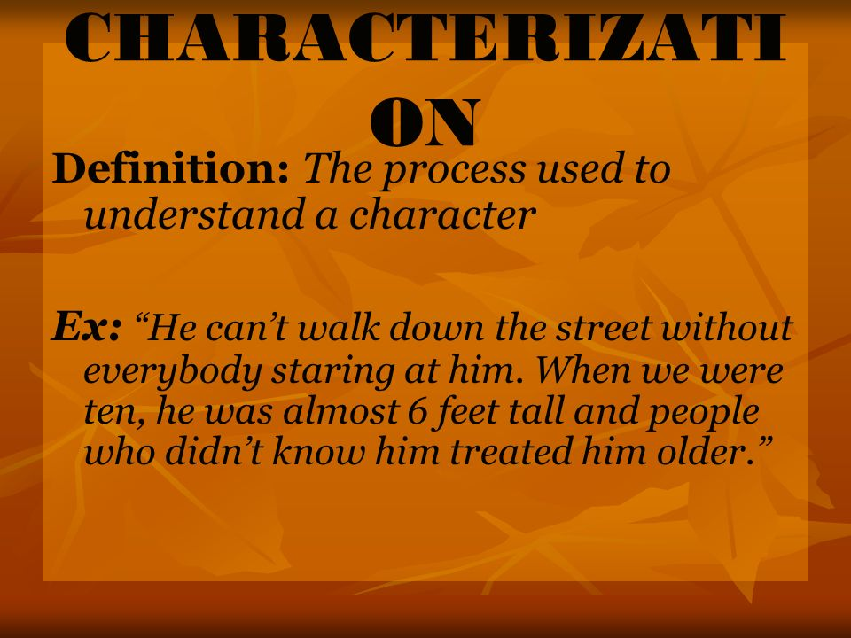 CHARACTERIZATION Definition: The process used to understand a character.
