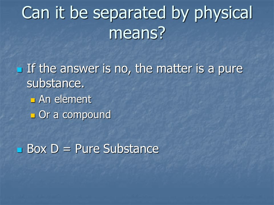 Can it be separated by physical means