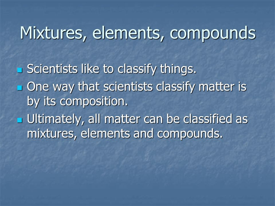 Mixtures, elements, compounds