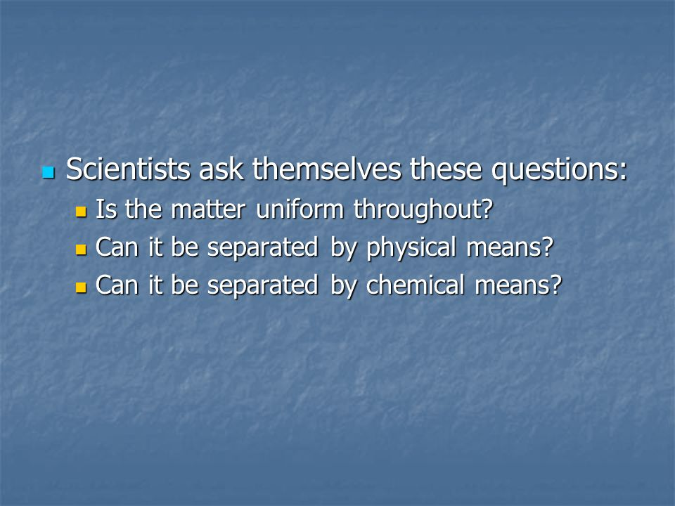 Scientists ask themselves these questions: