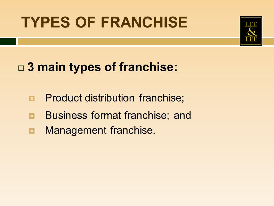 TYPES OF FRANCHISE 3 main types of franchise: