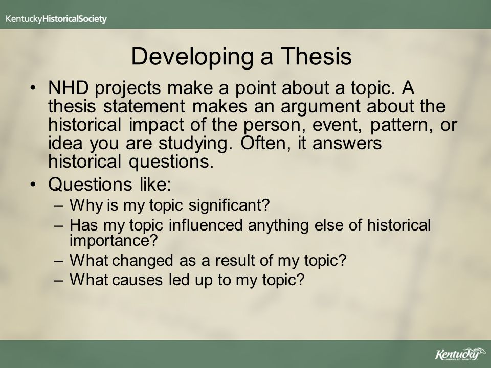 what is a thesis statement for national history day Basically, a thesis is an argument your argument it presents a point that  you want to prove about your topic it shows your opinion or beliefs about a.
