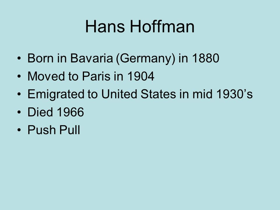 Hans Hoffman Born in Bavaria (Germany) in 1880 Moved to Paris in 1904