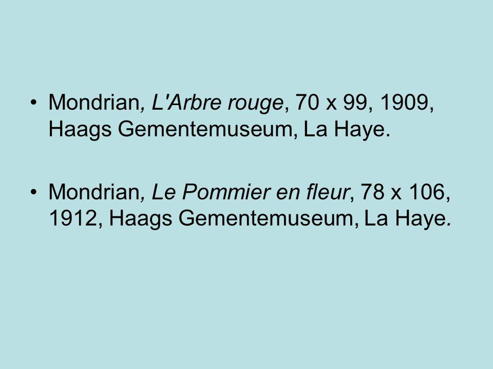 Mondrian, L Arbre rouge, 70 x 99, 1909, Haags Gementemuseum, La Haye.