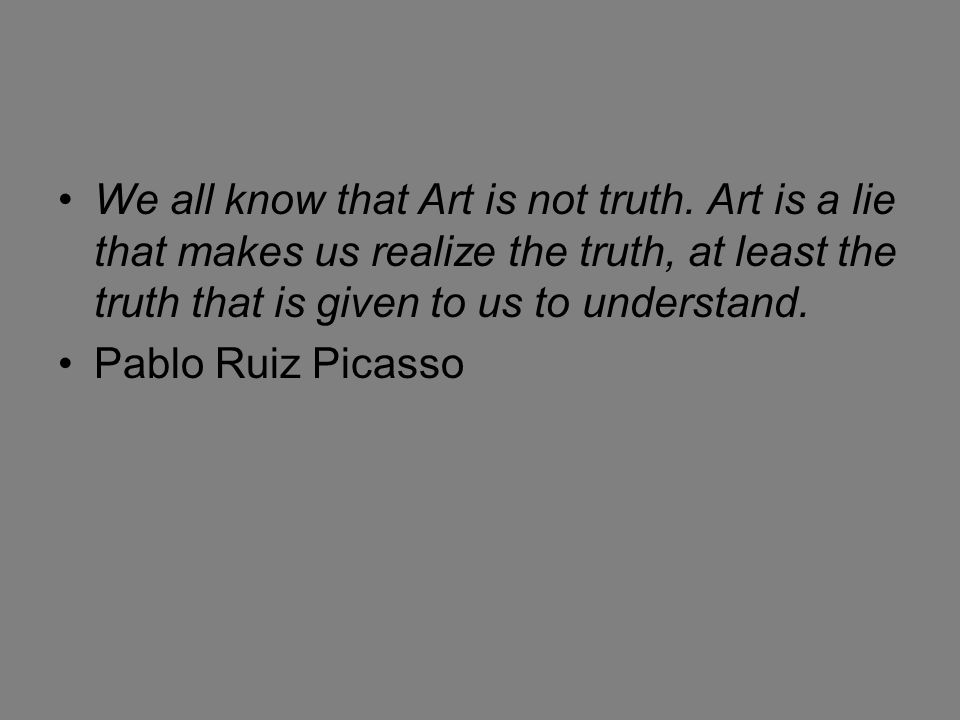 We all know that Art is not truth