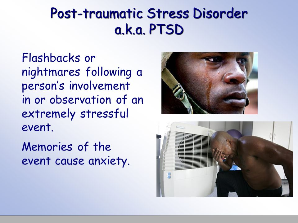 Post-traumatic Stress Disorder a.k.a. PTSD