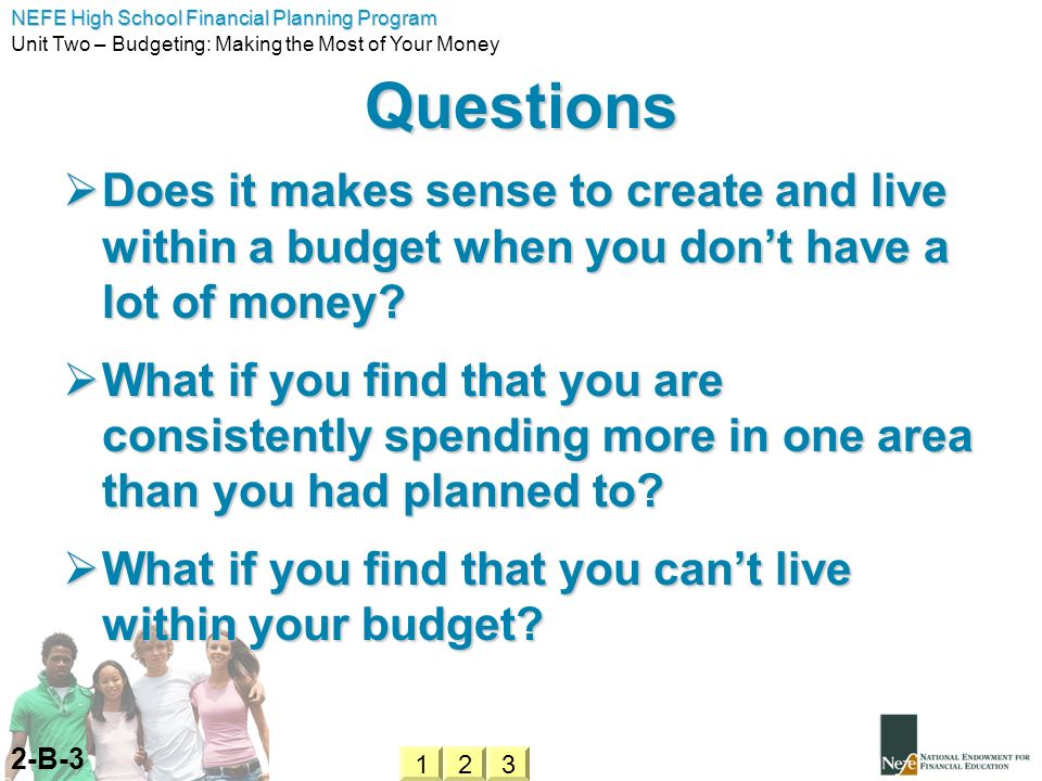 Questions Does it makes sense to create and live within a budget when you don't have a lot of money