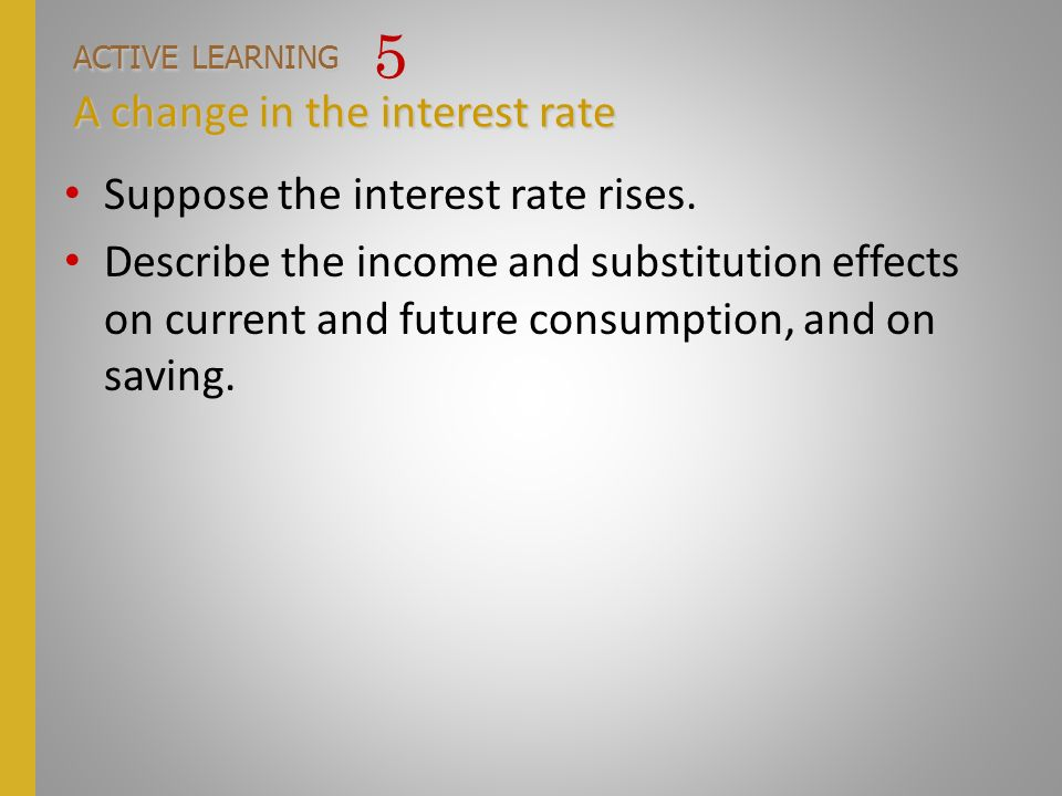 ACTIVE LEARNING 5 A change in the interest rate