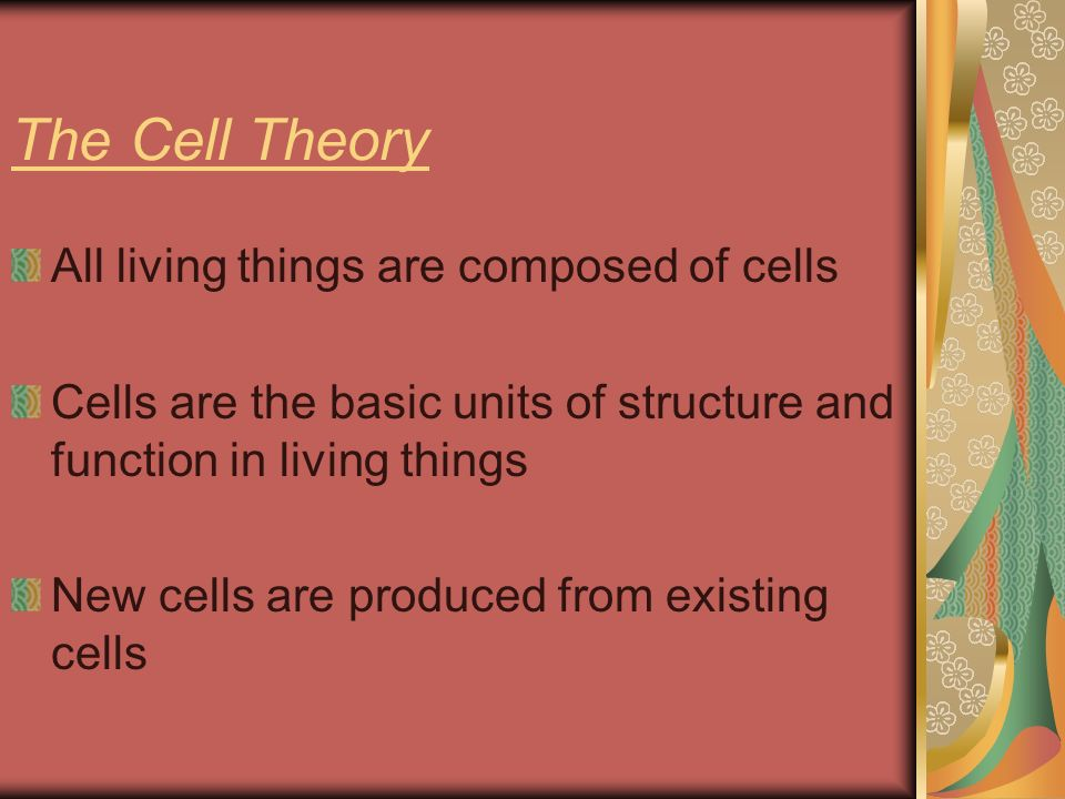 The Cell Theory All living things are composed of cells