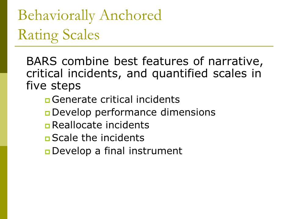 behaviorally anchored rating scales effective and The development of behaviorally-anchored rating scales (bars) will permit researchers measuring the effectiveness of school administrators to utilize sound, ethnographic methods instead of relying on traditional, theory-based rating systems.