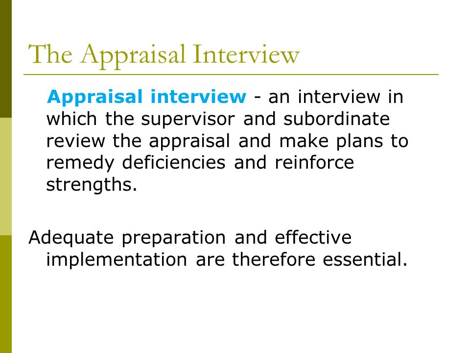 the appraisal interview Appraisal interview an interview in which the supervisor and subordinate review  the appraisal and make plans to remedy deficiencies and.
