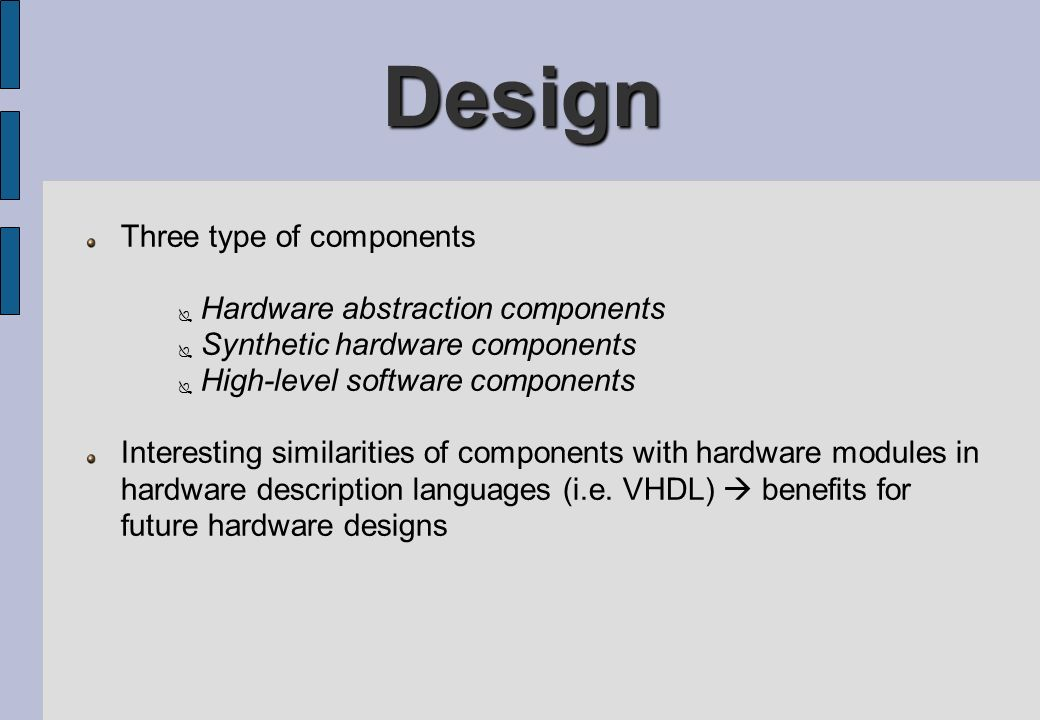 Design Three type of components Hardware abstraction components