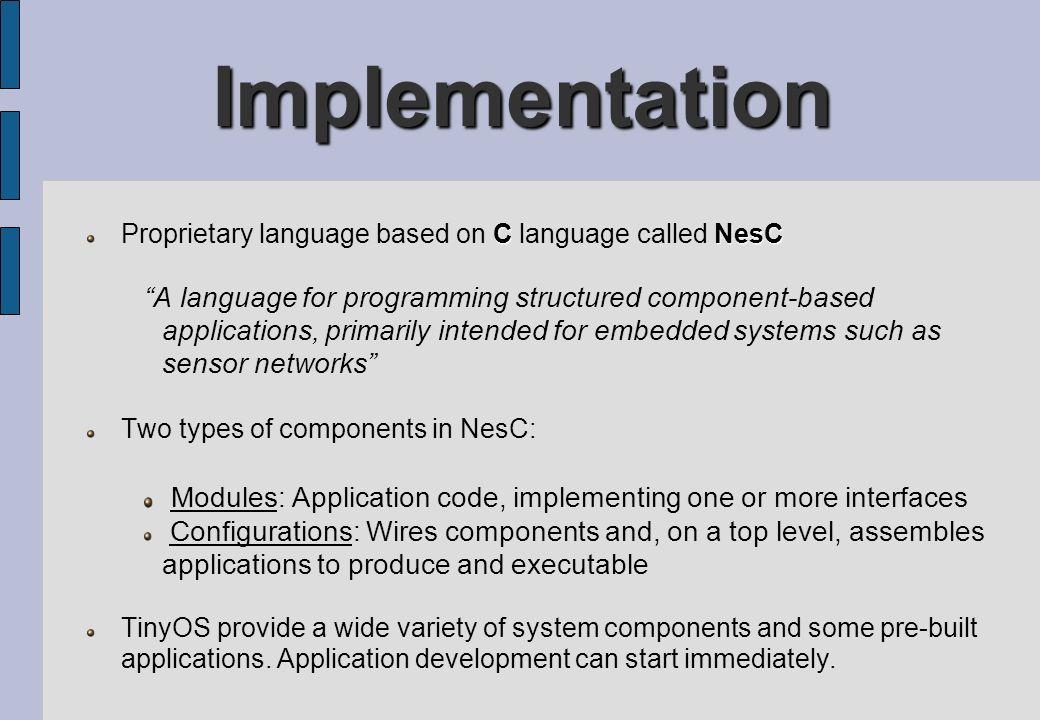 Implementation Proprietary language based on C language called NesC.