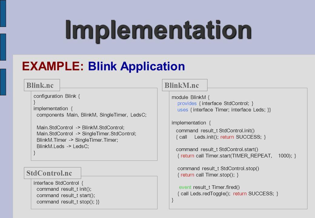 Implementation EXAMPLE: Blink Application Blink.nc BlinkM.nc