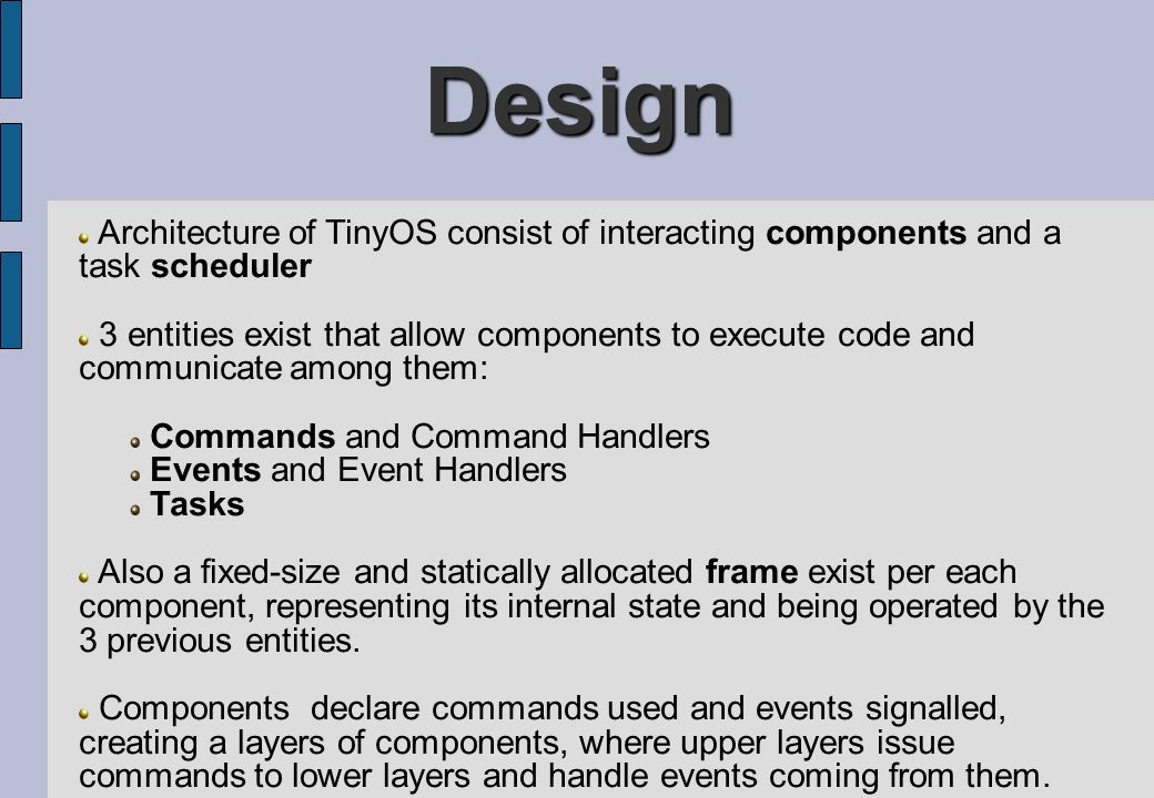 Design Architecture of TinyOS consist of interacting components and a task scheduler.