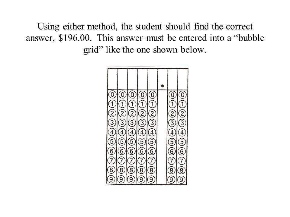 Using either method, the student should find the correct answer, $196