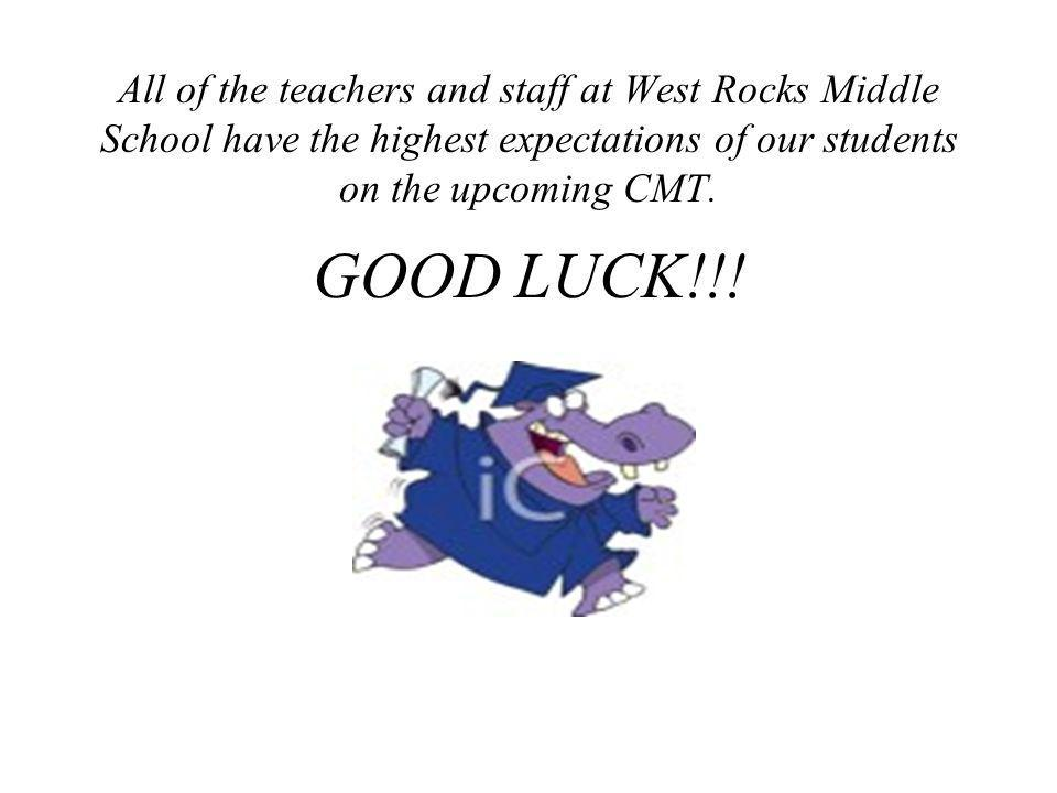 All of the teachers and staff at West Rocks Middle School have the highest expectations of our students on the upcoming CMT.