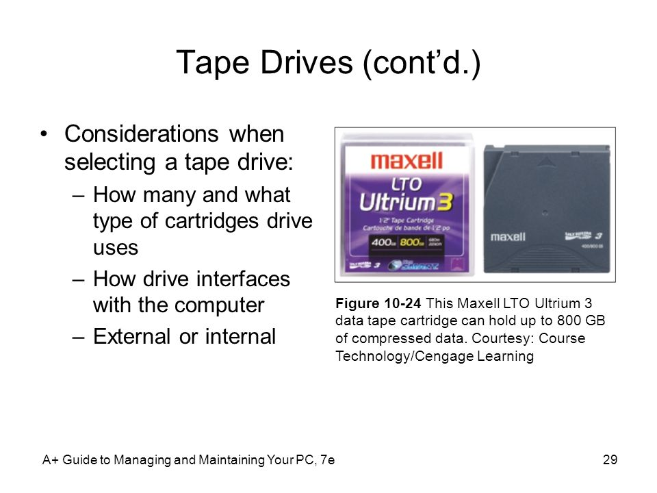 Tape Drives (cont'd.) Considerations when selecting a tape drive: