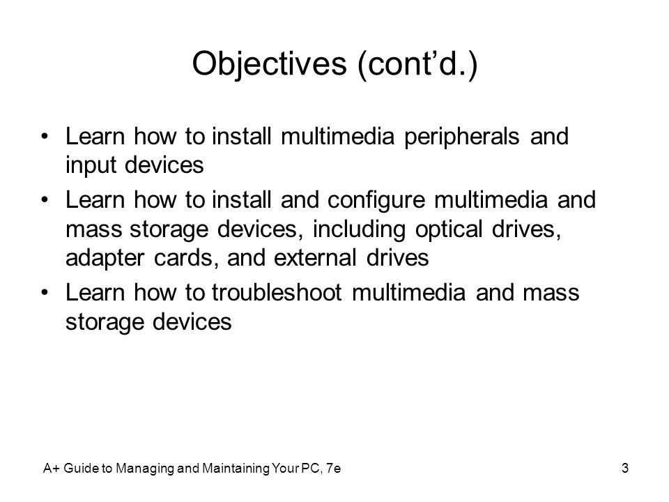 Objectives (cont'd.) Learn how to install multimedia peripherals and input devices.