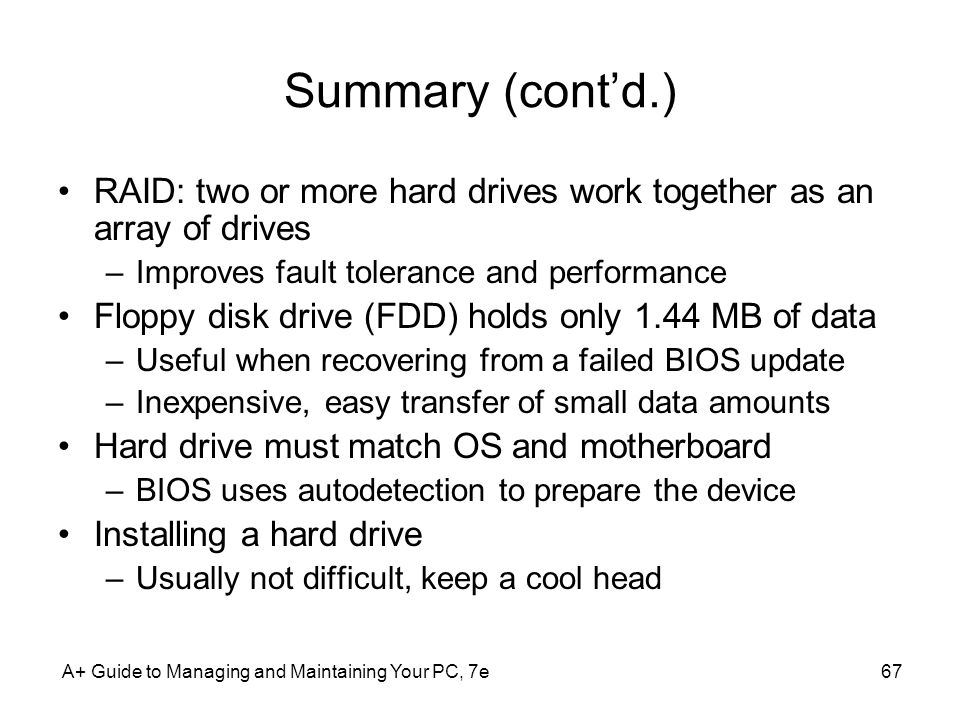 Summary (cont'd.) RAID: two or more hard drives work together as an array of drives. Improves fault tolerance and performance.