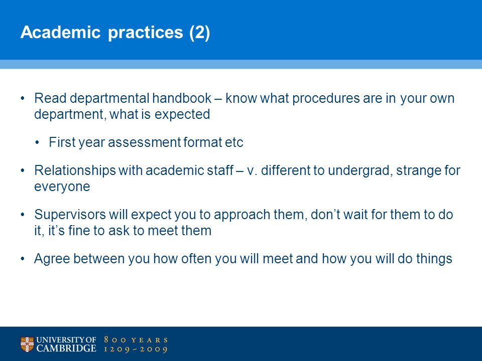 Academic practices (2) Read departmental handbook – know what procedures are in your own department, what is expected.