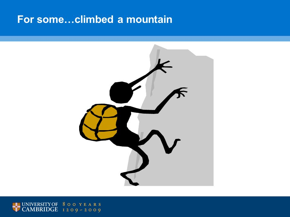 For some…climbed a mountain