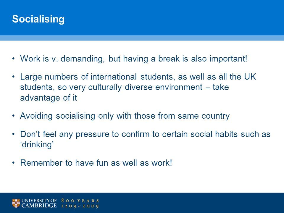 Socialising Work is v. demanding, but having a break is also important!
