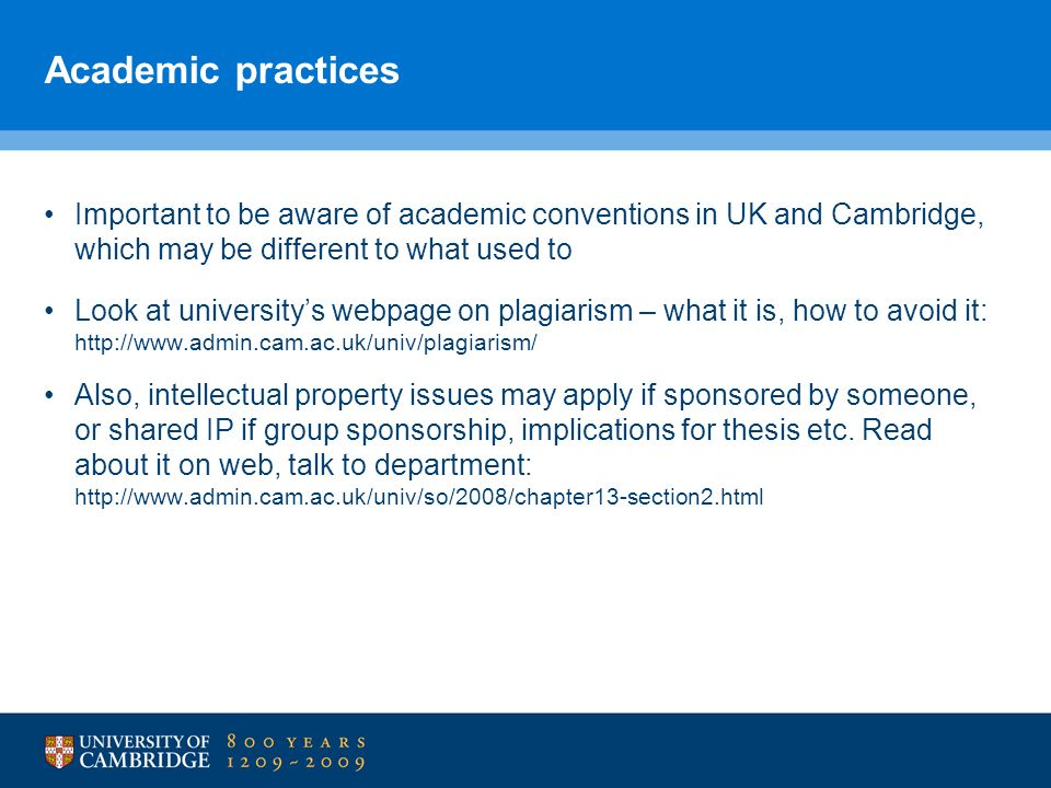 Academic practices Important to be aware of academic conventions in UK and Cambridge, which may be different to what used to.